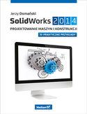 Księgarnia SolidWorks 2014. Projektowanie maszyn i konstrukcji. Praktyczne przykłady