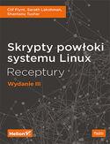 Skrypty powłoki systemu Linux. Receptury. Wydanie III