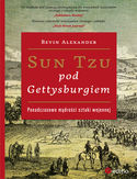 Sun Tzu pod Gettysburgiem. Ponadczasowe mądrości sztuki wojennej