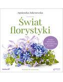 Świat florystyki. Sztuka układania i fotografowania kwiatów. Wydanie III rozszerzone