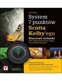 Księgarnia System 7 punktów Scotta Kelbyego. Kluczowe techniki, które dzielą przeciętne zdjęcie od prawdziwej fotografii