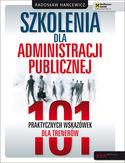Szkolenia dla administracji publicznej. 101 praktycznych wskaz�wek dla trener�w