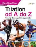 Triatlon od A do Z. Treningi do wszystkich dystansów
