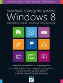 Księgarnia Tworzenie aplikacji dla systemu Windows 8. Zaprojektuj, napisz i opublikuj swoją aplikację