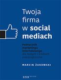 Twoja firma w social mediach. Podręcznik marketingu internetowego dla małych i średnich przedsiębiorstw