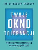 Twoje okno tolerancji. Okiełznaj stres i zregeneruj się po urazach psychicznych