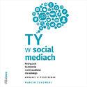 Ty w social mediach. Podręcznik budowania marki osobistej dla każdego. Wydanie II poszerzone