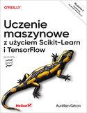 -30% na ebooka Uczenie maszynowe z użyciem Scikit-Learn i TensorFlow. Wydanie II. Do końca dnia (28.11.2020) za