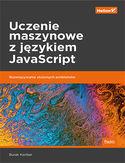 Uczenie maszynowe z językiem JavaScript. Rozwiązywanie złożonych problemów