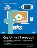 Gry Unity i Facebook. Efektywna integracja, budowanie zasięgu i popularności. Kurs video