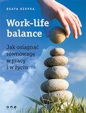 Work-life balance. Jak osiągnąć równowagę w pracy i w życiu