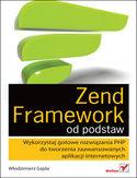 Księgarnia Zend Framework od podstaw. Wykorzystaj gotowe rozwiązania PHP do tworzenia zaawansowanych aplikacji internetowych