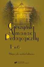 """""""Cieszyński Almanach Pedagogiczny"""". T. 6: Miejsce jako wartość kulturowa"""