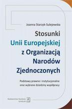 Stosunki Unii Europejskiej Z Organizacją Narodów Zjednoczonych. Podstawy prawne i instytucjonalne oraz wybrane dziedziny współpracy. Podstawy prawne i instytucjonalne oraz wybrane dziedziny współpracy