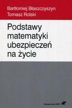 Okładka książki Podstawy matematyki ubezpieczeń na życie