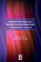 Perspektywy rozwoju polskiej polityki społecznej - doświadczenia i wyzwania