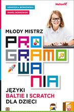 Młody mistrz programowania. Języki Baltie i Scratch dla dzieci