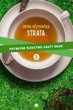 Strata. Prywatne śledztwo Agaty Brok. cz.3