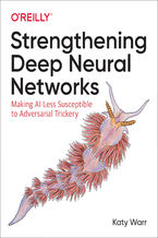 Okładka książki Strengthening Deep Neural Networks. Making AI Less Susceptible to Adversarial Trickery
