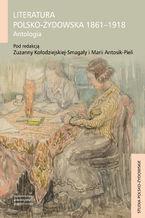 Literatura polsko-żydowska 1861-1918. Antologia