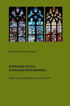 Otwieranie Wesela Stanisława Wyspiańskiego. Uczestnictwo odbiorcy w życiu tekstu