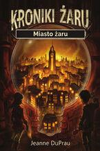 Kroniki Żaru (tom 1). Miasto żaru