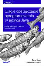 Ciągłe dostarczanie oprogramowania w języku Java. Najlepsze narzędzia i praktyki wdrażania kodu