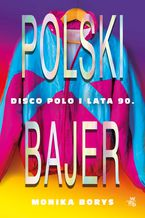 Polski bajer. Disco polo i lata 90