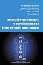 Innowacje i przedsiębiorczość w procesie podnoszenia konkurencyjności przedsiębiorstw