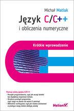 Język C/C++ i obliczenia numeryczne. Krótkie wprowadzenie