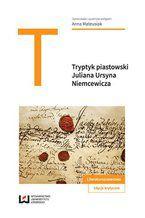 """Tryptyk piastowski: """"Kazimierz Wielki"""", """"Jadwiga, królowa polska"""", """"Piast"""" Juliana Ursyna Niemcewicza"""
