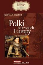HISTORIA Z ALKOWY (Tom 1). Polki na tronach Europy