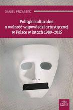 Polityki kulturalne a wolność wypowiedzi artystycznej w Polsce w latach 1989-2015