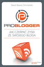 ProBlogger. Jak czerpać zyski ze swojego bloga