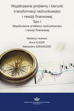 Współczesne problemy i kierunki transformacji rachunkowości i rewizji finansowej. Tom 1. Współczesne problemy rachunkowości i rewizji finansowej