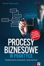 Okładka książki Procesy biznesowe w praktyce. Projektowanie, testowanie i optymalizacja