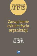 Zarządzanie cyklem życia organizacji. Metodologia Adizesa
