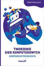 Okładka książki Tworzenie gier komputerowych. Kompendium producenta