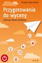 Okładka książki Przygotowanie do wyceny. Startup okiem praktyka