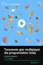Tworzenie gier multiplayer dla programistów Unity. Poziom pierwszy. Kurs video