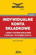 Indywidualne konta składkowe  nowy system rozliczeń z ZUS od 1 stycznia 2018