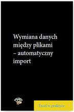 Okładka książki Wymiana danych między plikami - automatyczny import