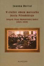 W służbie obozu marszałka Józefa Piłsudskiego. Związek Pracy Obywatelskiej Kobiet (1928-1939)