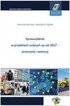 Sprawozdanie w projektach unijnych za rok 2017 - przeczytaj i zastosuj