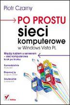 Okładka książki Po prostu sieci komputerowe w Windows Vista PL
