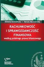 Okładka książki Rachunkowość i sprawozdawczość finansowa według polskiego prawa bilansowego