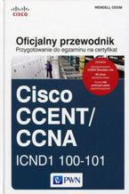 Okładka książki Przygotowanie do egzaminu na certyfikat Cisco CCENT/CCNA. ICND1 100-101. Oficjalny przewodnik