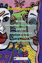 W stronę antropologii inkluzywnej: głęboka niepełnosprawność intelektualna a człowieczeństwo. Studium z zakresu katolickiej teologii niepełnosprawności