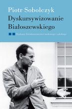 Dyskursywizowanie Białoszewskiego. Tom2. Dyskursy literaturoznawstwa literackiego i szkolnego