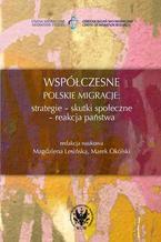 Współczesne polskie migracje. Strategie - Skutki społeczne - Reakcja państwa